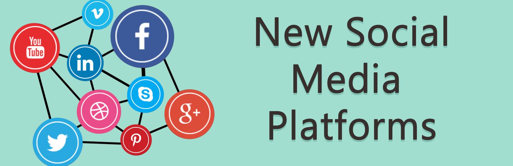 New social media platforms