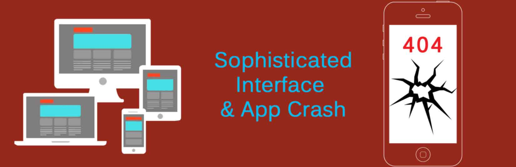Sophisticated interface and app crash