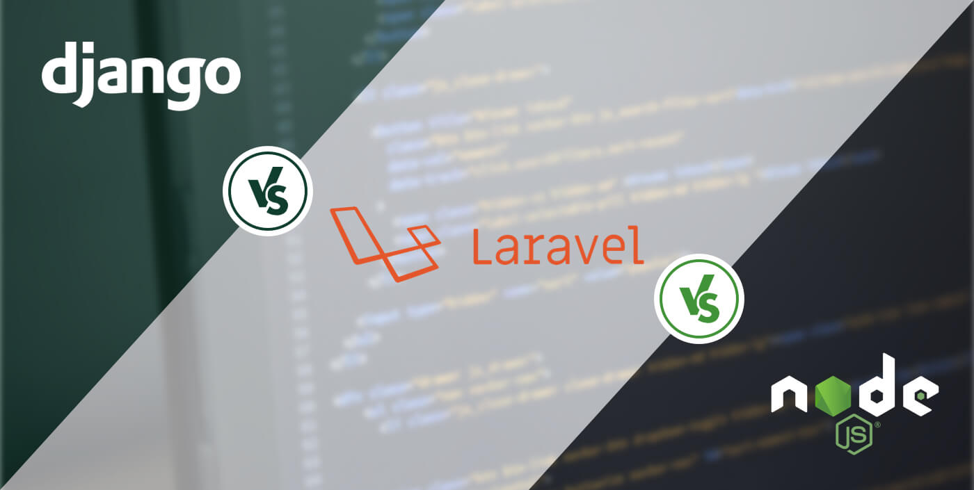 Django vs Laravel vs Node js